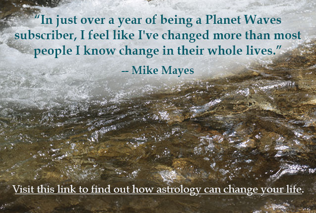 "Don't let the word ""change"" scare you; Planet Waves just helps you find your flow. Dive in with a new Reader Level membership (tell your friends about it!), or a Core Community membership."