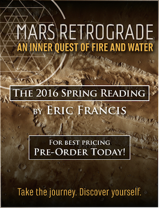 Find out what the Mars retrograde will mean for you in Eric's 2016 Spring Reading. You may pre-order all 12 signs here for less than $40. Includes video readings!